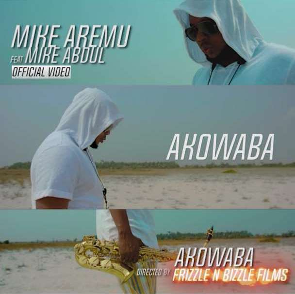 Download Music Video: Akowaba by Mike Aremu Ft. Mike Abdul