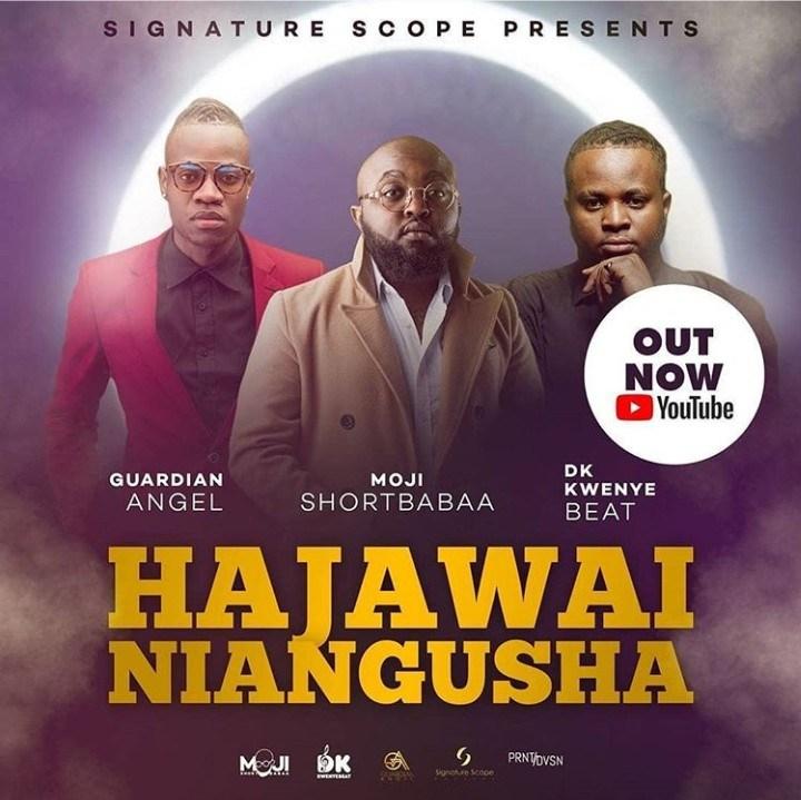 Download Music: Hajawai Niangusha Mp3 +lyrics by Moji Short Babaa, Guardian Angel & Dk Kwenye Beat