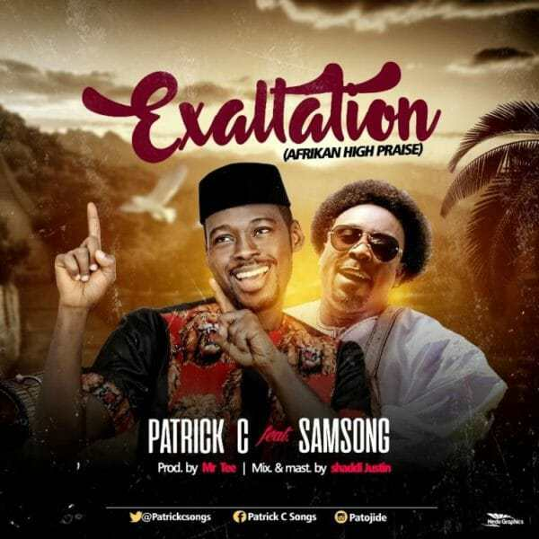 Download Music: – Exaltation Mp3 by Patrick C Ft. Samsong‎