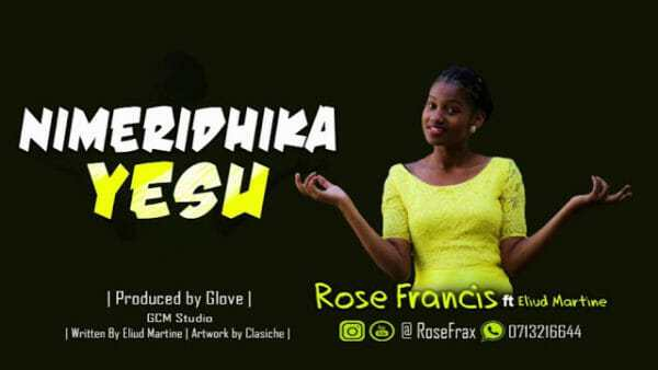 Download Music: Nimeridhika Yesu Mp3 by Rose Francis Ft. Eliud Martine