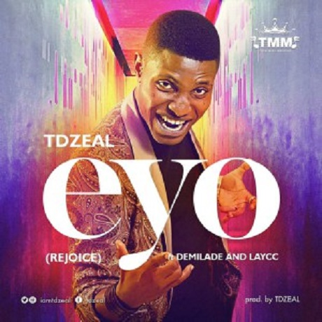 Download Music: Eyo Mp3 by TDzeal Ft. Demilade & The Laycc