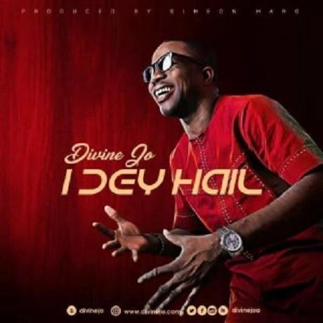Download Music: I Dey Hail Mp3 +lyrics by Divine Jo
