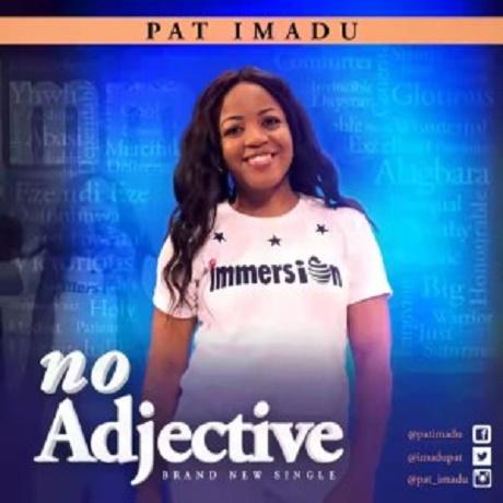 Download Music: No Adjective Mp3 +lyrics by Pat Imadu