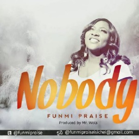 Download Music: Nobody Mp3 +lyrics by Funmi Praise