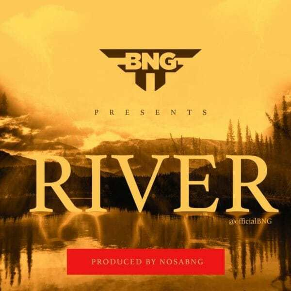 Download Music: River Mp3 by BNG (Brand New Generation)