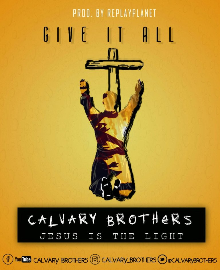 Download Music: Give It All Mp3 By Calvary Brothers