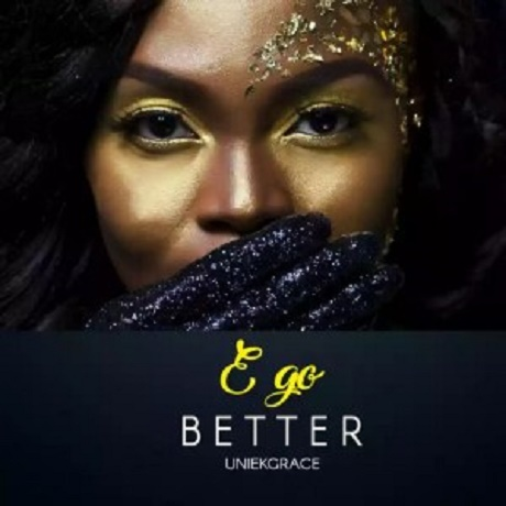Download Music: E Go Better Mp3 By UniekGrace