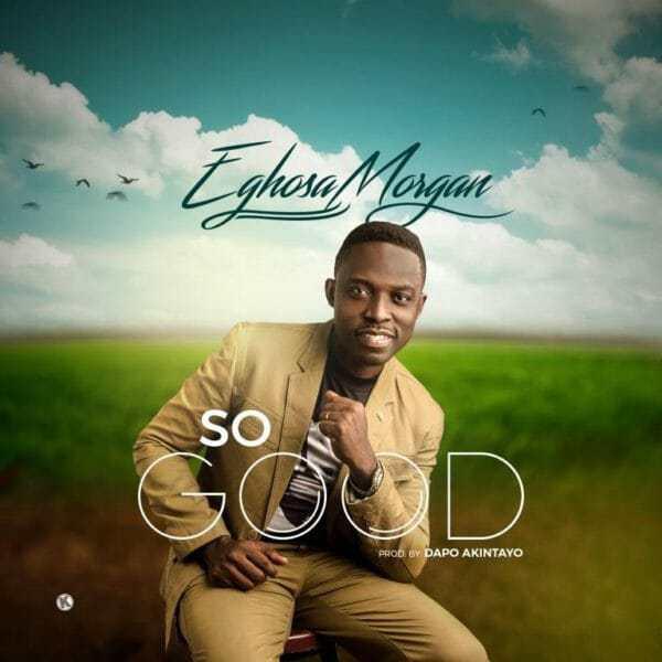 Download Music: So Good Mp3 By Eghosa Morgan