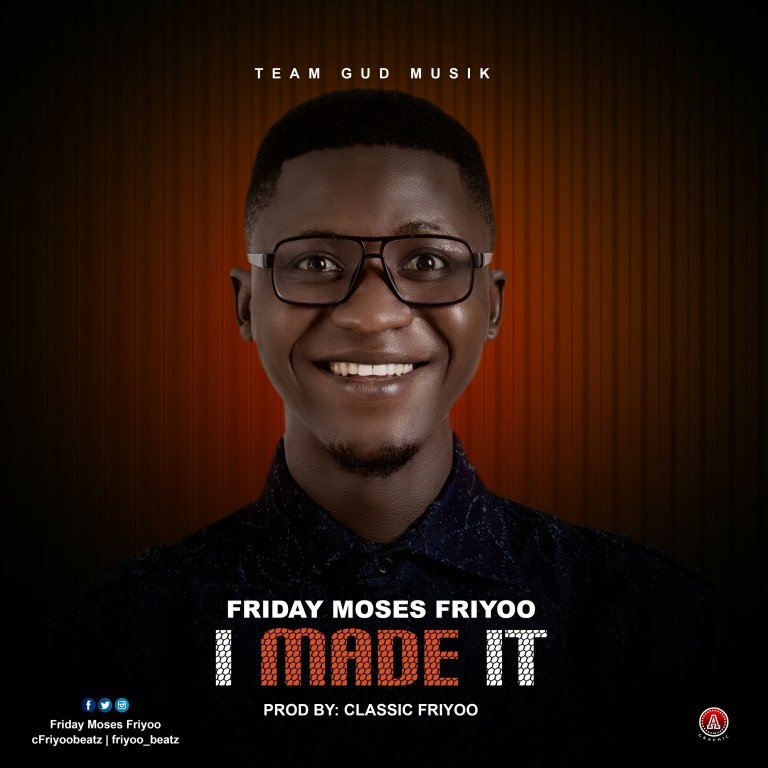 Download Music: I Made It Mp3 By Friday Moses Friyoo