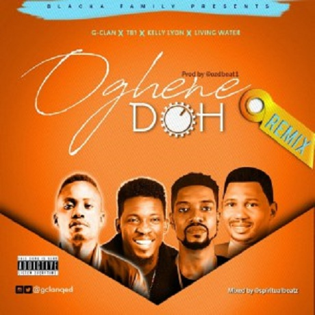 "Download Music: Oghene Doh ""Remix"" Mp3 By G-CLAN Ft. Tb1, Kelly Lyon & Living Water"