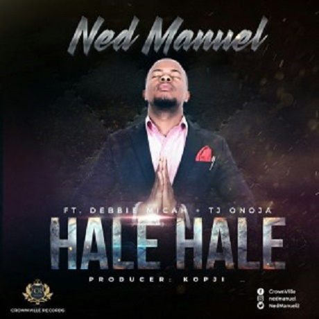Download Music: Hale Hale Mp3 By Ned Manuel ft. Debbie Micah & TJ Onoja