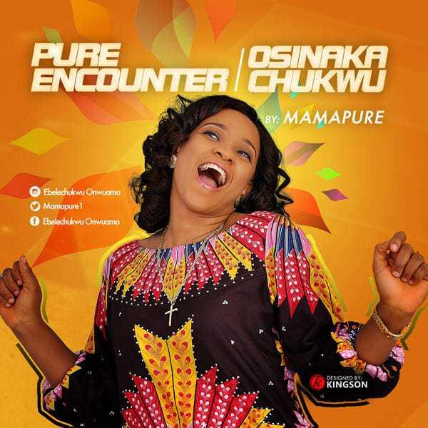 Download Music: Pure Encounter Mp3 & Osinaka Chukwu Mp3 By Mama Pure