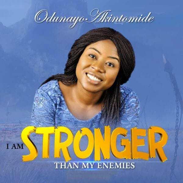 Download Music: I Am Stronger Than My Enemies Mp3 +Lyrics By Odunayo Akintomide