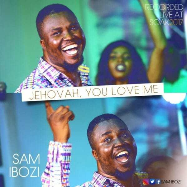 Download Music: Jehovah You Love Me Video +Mp3 By Sam Ibozi