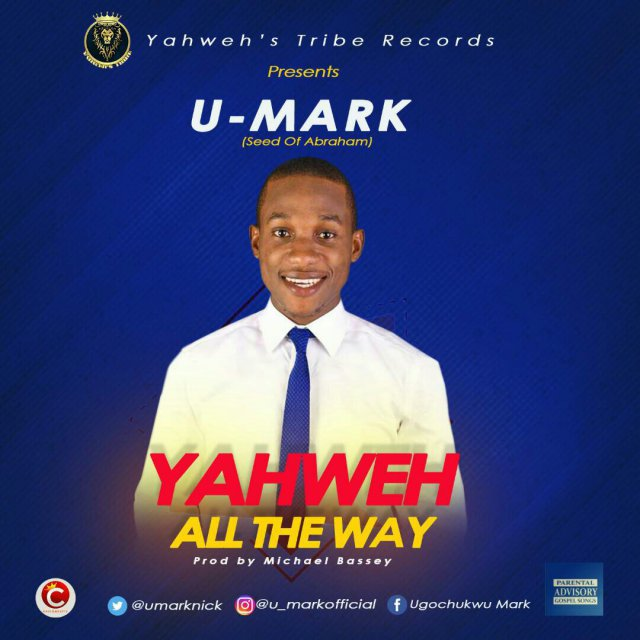 Download Music: Yahweh All The Way Mp3 By U – Mark