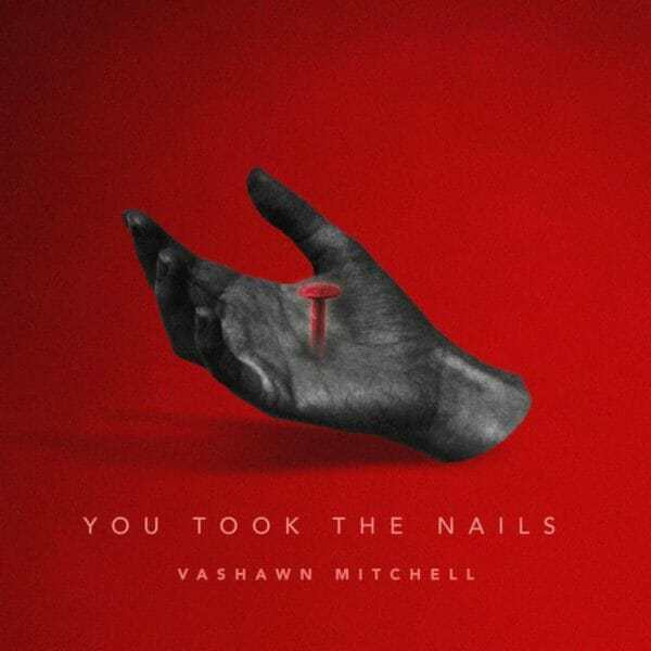 Download Music: You Took The Nails Mp3 By Vashawn Mitchell