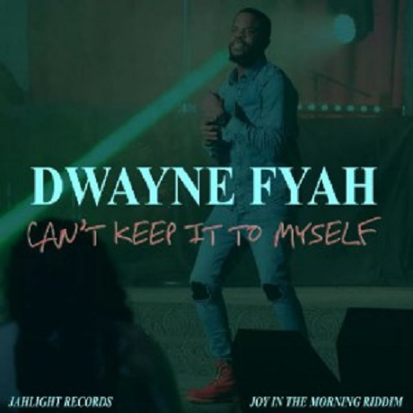 Download Music: Can't Keep it to Myself Mp3 by Dwayne Fyah