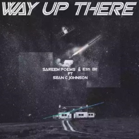 Download Way Up There Official Video by Sareem Poems & Ess Be Feat. Sean C. Johnson
