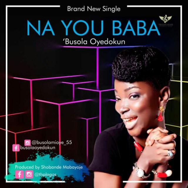 Download Music Na You Baba Mp3 By Busola Oyedokun