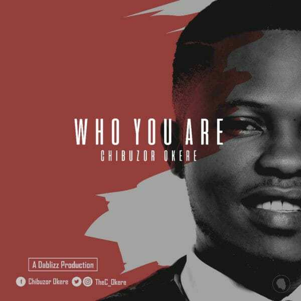 Download Music: Who You Are Mp3 By Chibuzor Okere
