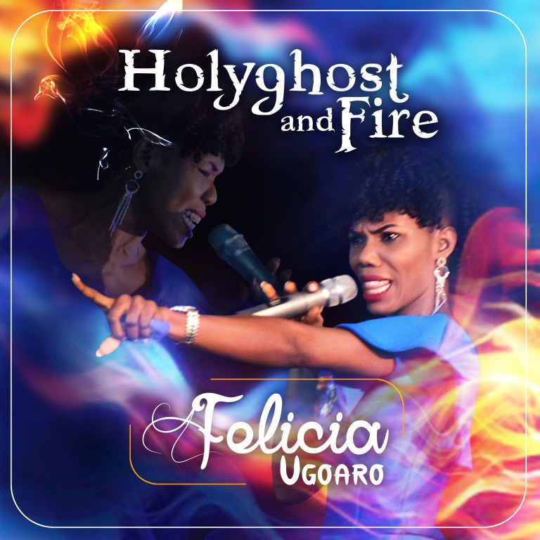 Download Music Holyghost and Fire Mp3 By Felicia Ugoaro