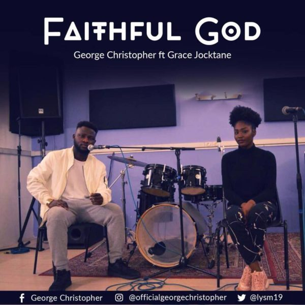 Download Music & Watch Faithful God Video By George Christopher Ft. Grace Jocktane