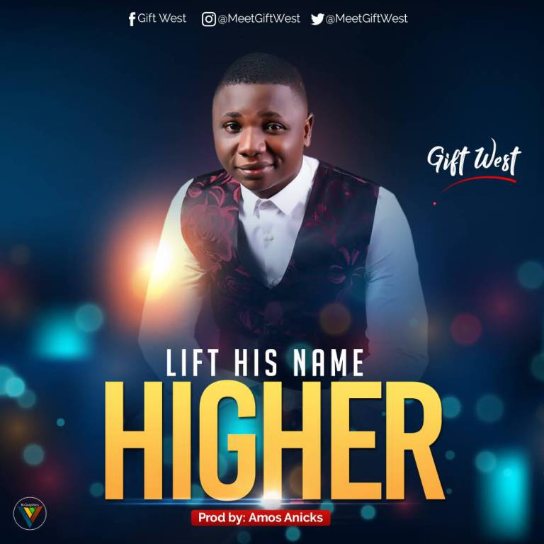 Download Music Lift His Name Higher Mp3 By Gift West
