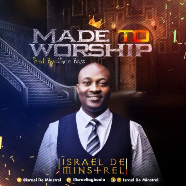 Download Music Made To Worship Mp3 +Lyrics By Israel De Minstrel