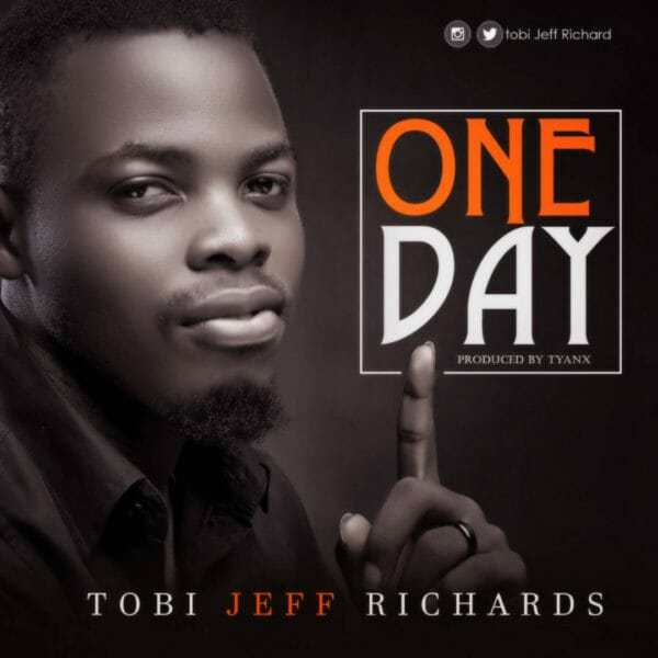 Download Music: One Day  Mp3 By Tobi Jeff Richards