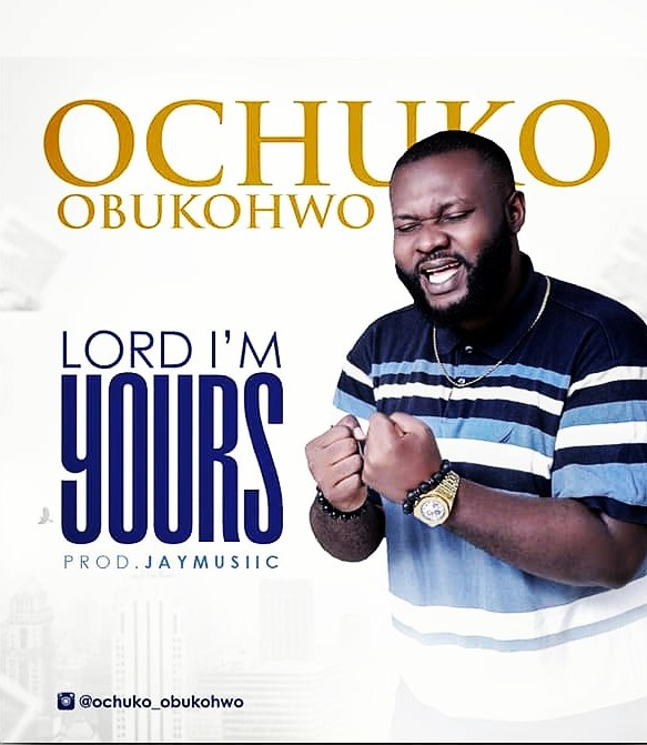 Download Music Lord I'm Yours Mp3 By Ochuko Obukohwo