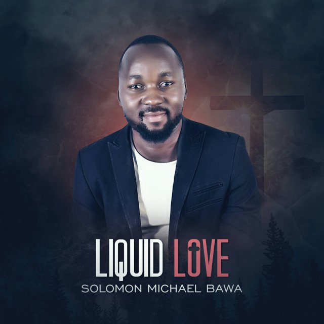 Download Music: Liquid Love Mp3 By Solomon Bawa
