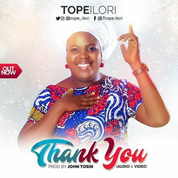 Download Music & Watch Thank You Video By Tope Ilori