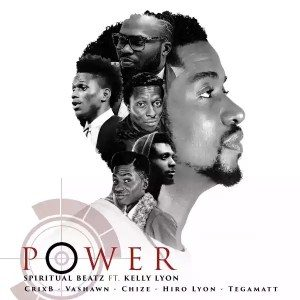 Download Music Power Mp3 By Spiritualbeatz Ft. Kelly Lyon, TegaMatt, Chize, Vashawn, Hiro Lyon & CrixB