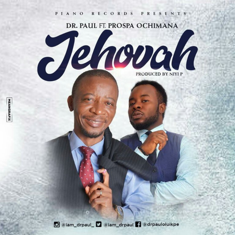 """Download Music """"Jehovah"""" Mp3 By Dr Paul Ft. Prospa Ochimana"""