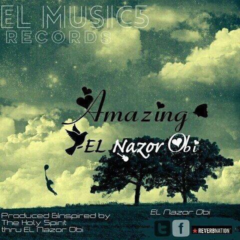 Download Music Amazing Mp3 By Elnazor Obi