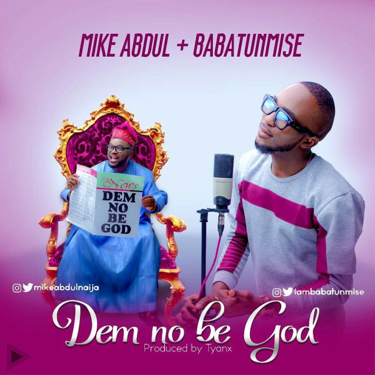 Download Music Dem No Be God Mp3 By Mike Abdul Ft. Babatunmise