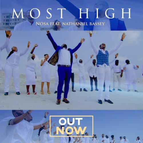 "Download Music & Watch Video ""Most High""  By Nosa Ft. Nathaniel Bassey"