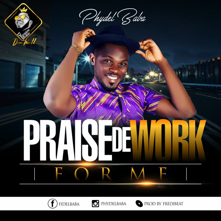 "Download Music ""Praise De Work For Me"" Mp3 By Phydel Baba"