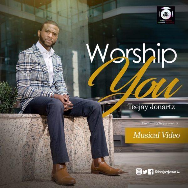 Download Music & Watch Video Worship You By Teejay Jonartz