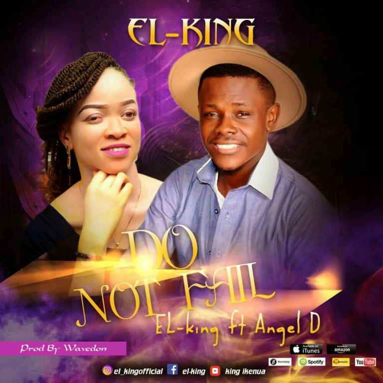 "Download Music ""Do Not Fail"" Mp3 By El– King Ft. Angel D"