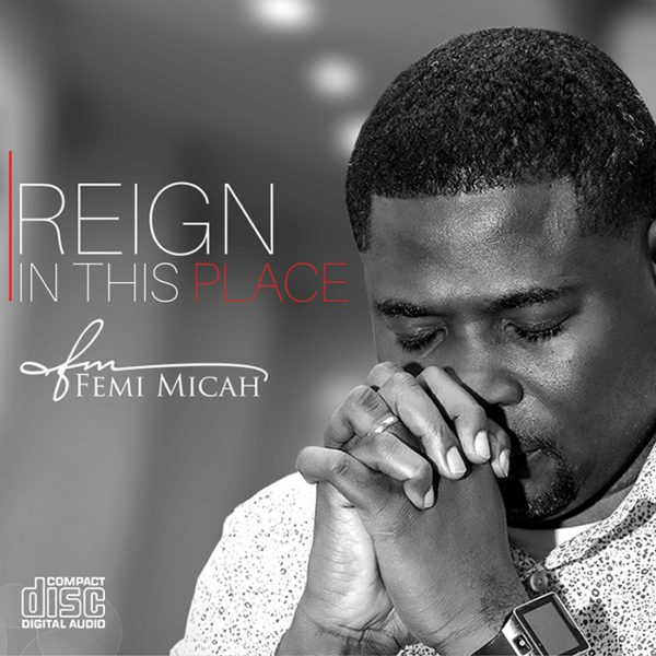 Download Music Reign In This Place Mp3 By Femi Micah