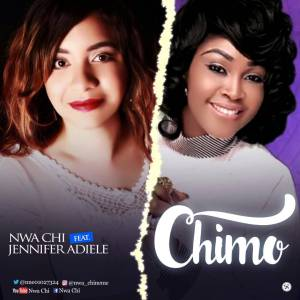 "Download Music ""Chimo"" Mp3 By Nwa Chi Ft. Jennifer Adiele"
