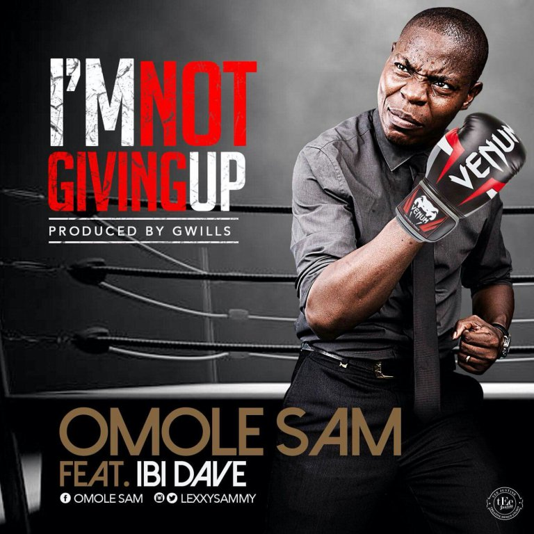 "Download Music ""I'm Not Giving Up"" Mp3 By Omole Sam Ft. Ibi Dave"