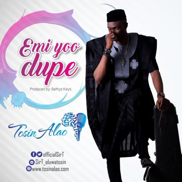"""Download Music """"Emi Yoo Dupe"""" Mp3 By Tosin Alao"""