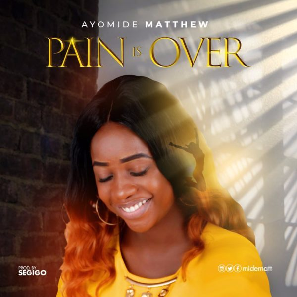 Download Music Pain Is Over By Ayomide
