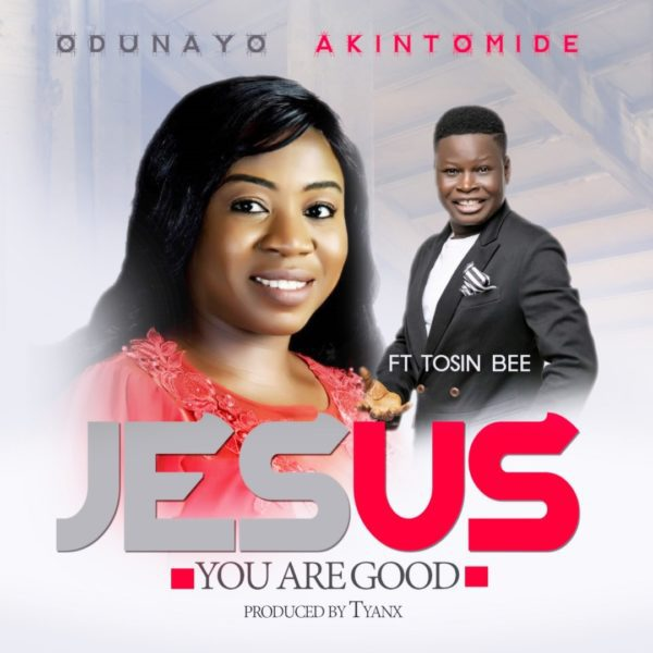 Download Music Jesus You Are Good By Odunayo Akintomide Ft. Tosin Bee
