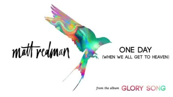 One day when we all get to heavens by Matt Redman