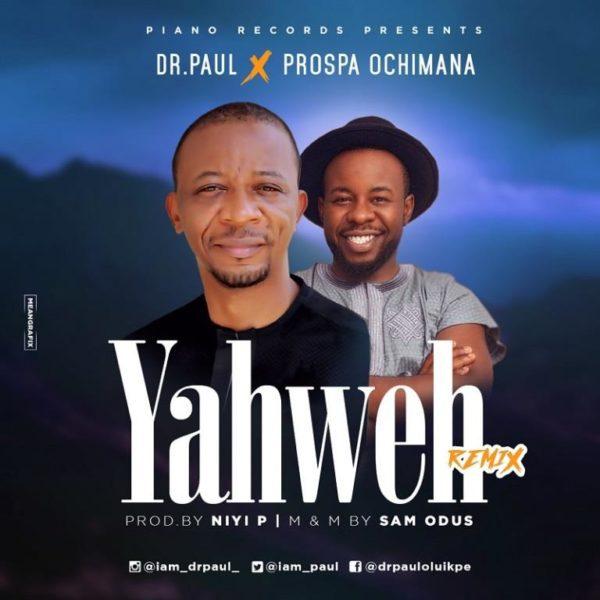 Download Music  Yahweh Remix Mp3 By Dr. Paul Ft. Prospa Ochimana