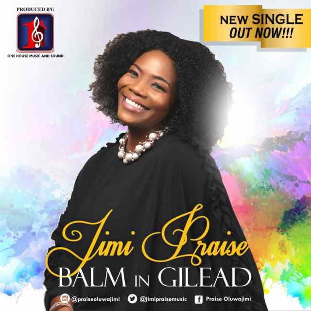 """Enjoy Debut Single """"Balm In Gilead"""" Mp3 By Jimi Praise"""
