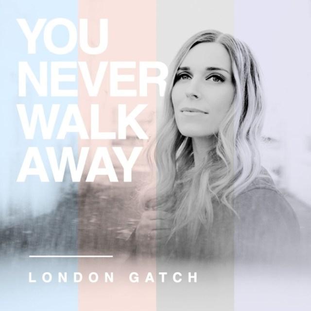 You Never Walk Away By London Gatch